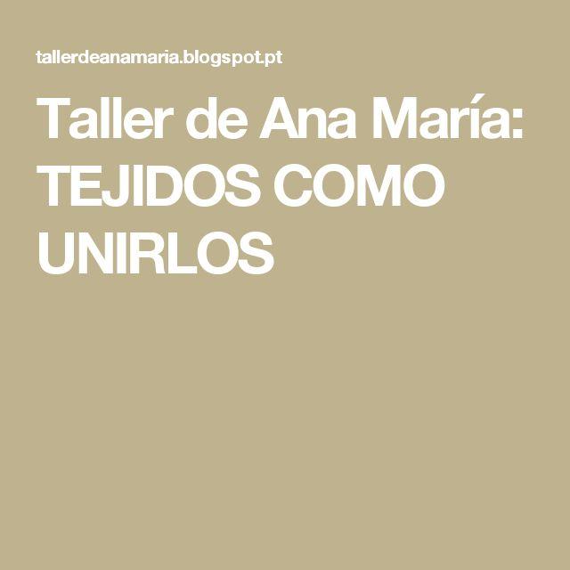 Taller de Ana María: TEJIDOS COMO UNIRLOS
