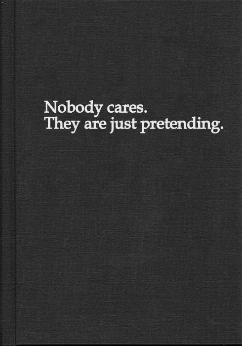 nobody care they are just pretending, words, quotes