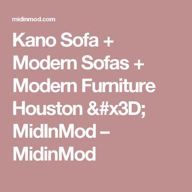 Kano Sofa + Modern Sofas + Modern Furniture Houston = MidInMod – MidinMod