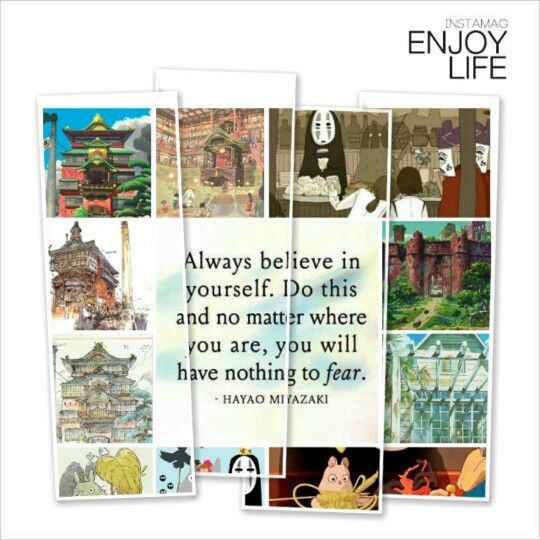 Always believe in yourself. Do this and no matter where you are, you will have nothing to fear - Hayao Miyazaki