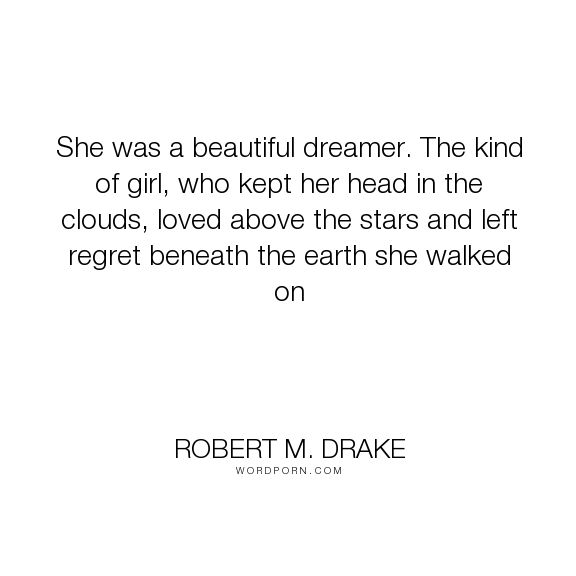 """Robert M. Drake - """"She was a beautiful dreamer. The kind of girl, who kept her head in the clouds, loved..."""". inspirational, hope, writing, poetry, quotes, relationships, quote, writer, poems, tattoo, happyquotes, inspirationalquotes, inspired, instadaily, instaquote, lovequotes, pinquotes, quoteoftheday, rmdrake, sadquotes, sayings, spokenword, typewriter, vsco"""