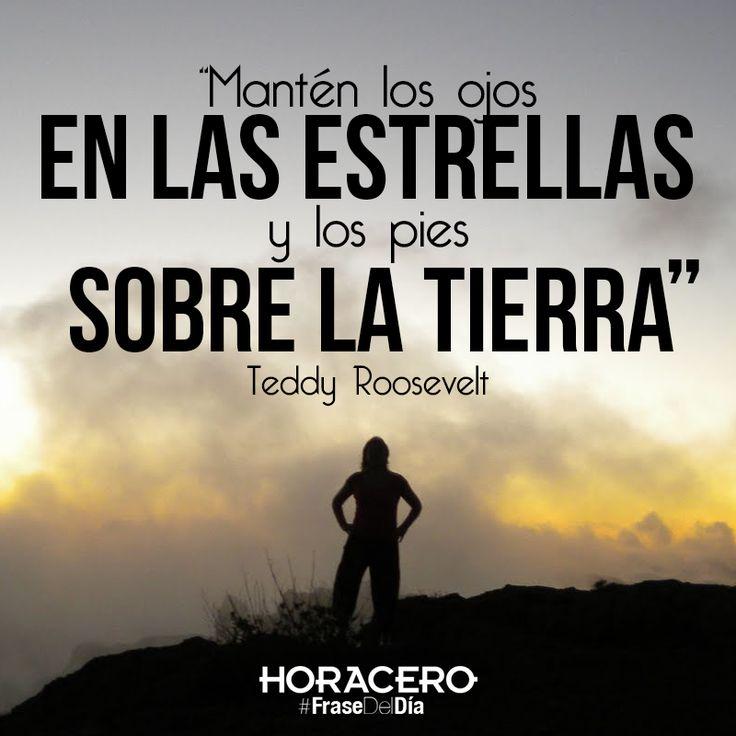"""""""Mantén los ojos en las estrellas y los pies sobre la tierra"""" Teddy Roosevelt #Frases #FraseDelDía"""