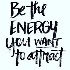 Be the energy you want to attract. #quote #quotes #inspiration