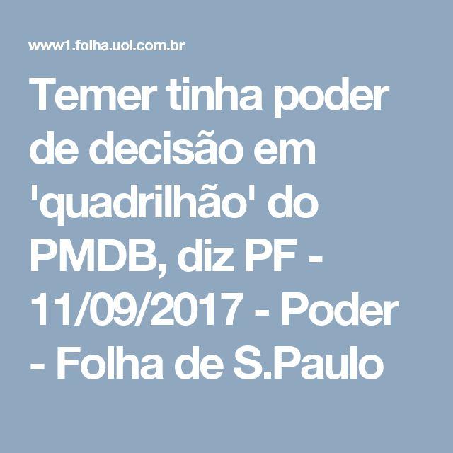 Temer tinha poder de decisão em 'quadrilhão' do PMDB, diz PF - 11/09/2017 - Poder - Folha de S.Paulo