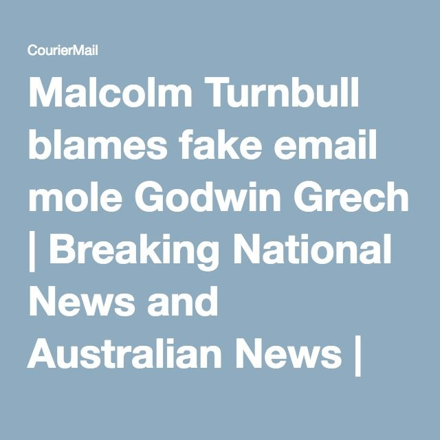 Malcolm Turnbull blames fake email mole Godwin Grech   Breaking National News and Australian News   The Courier-Mail