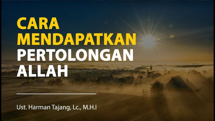 Menggapai Pertolongan Allah Subhanahu Wa Ta'ala -  Ustadz Harman Tajang,...