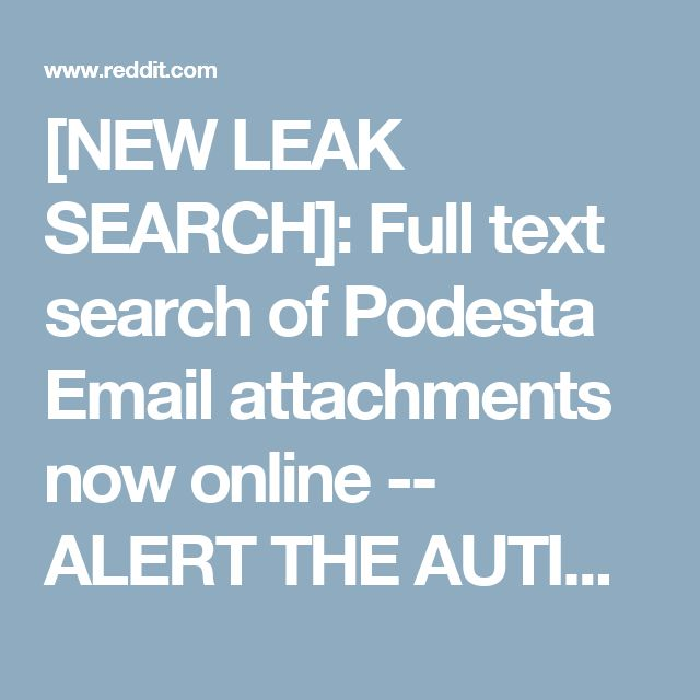 [NEW LEAK SEARCH]: Full text search of Podesta Email attachments now online -- ALERT THE AUTISTS