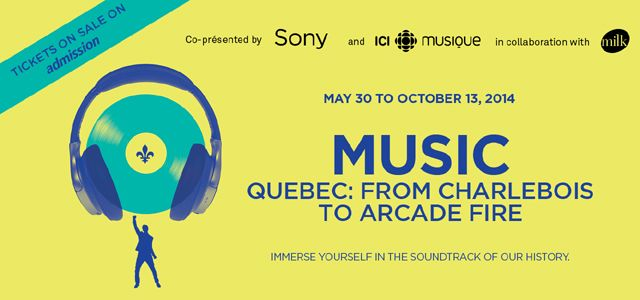 McCord Museum Music - Quebec: From Charlebois to Arcade Fire From May 30 to October 13, 2014