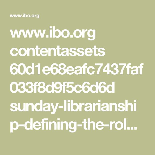 www.ibo.org contentassets 60d1e68eafc7437faf033f8d9f5c6d6d sunday-librarianship-defining-the-role-of-the-librarian-in-the-ibschool.pdf
