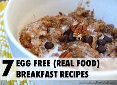 Tired of eating eggs everyday for breakfast - or have a sensitivity to eggs? Here are seven egg free breakfast recipes that use real, whole foods and will make you do a happy dance.