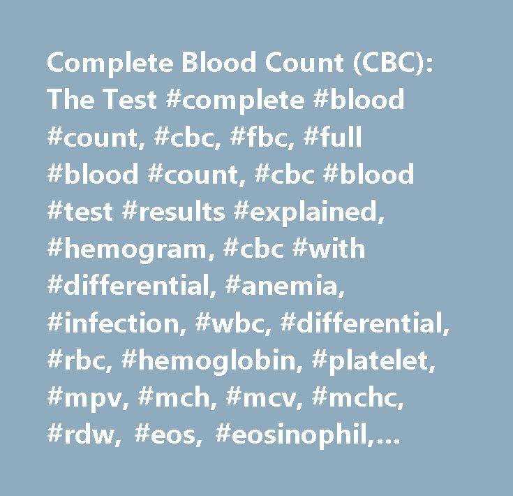 Complete Blood Count (CBC): The Test #complete #blood #count, #cbc, #fbc, #full #blood #count, #cbc #blood #test #results #explained, #hemogram, #cbc #with #differential, #anemia, #infection, #wbc, #differential, #rbc, #hemoglobin, #platelet, #mpv, #mch, #mcv, #mchc, #rdw, #eos, #eosinophil, #neutrophil, #pmns, #segmenter, #basophil, #monocyte, #lymphocyte, #lymphs, #ly, #rdw-cv, #rdw-sd, #rdw #cv, #rdw #sd, #hemoglobin, #hematocrit, #wbc, #rbc, #differential, #platelet #count, #mpv, #mcv…