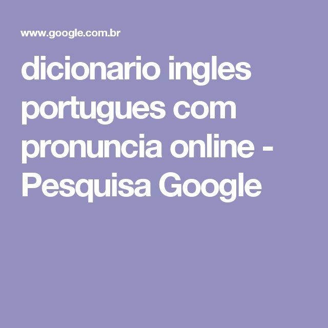 dicionario ingles portugues com pronuncia online - Pesquisa Google