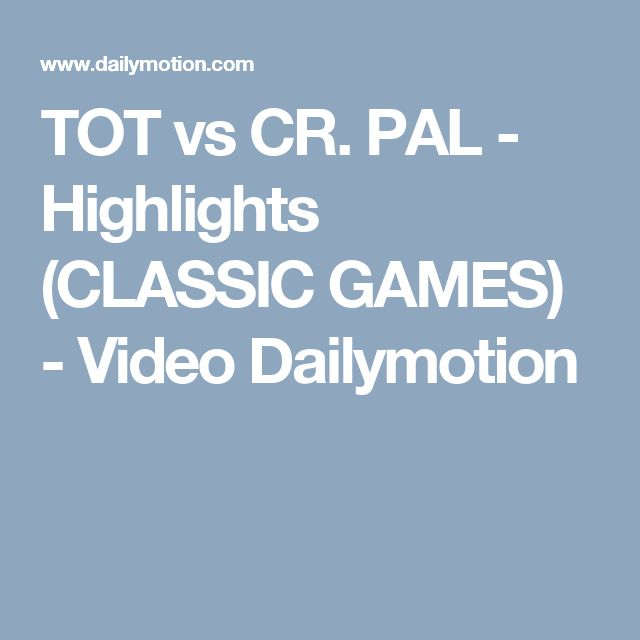 TOT vs CR. PAL - Highlights (CLASSIC GAMES) - Video Dailymotion