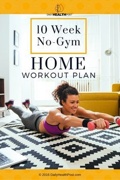 10 Week No-Gym Home Workout Plan via @dailyhealthpost