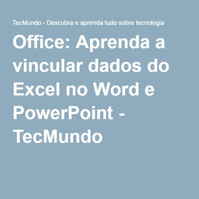 Office: Aprenda a vincular dados do Excel no Word e PowerPoint - TecMundo
