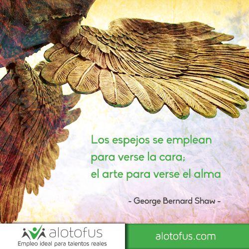 Los espejos se emplean para verse la #cara, el #arte para verse el #alma. George Bernard Shaw. www.alotofus.com #frase #quote #motivación