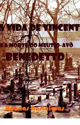 A vida de Vincent e a morte do meu tio avô Benedetto ou Apenas Nostalgias #wattpad #conto