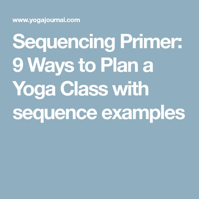 Sequencing Primer: 9 Ways to Plan a Yoga Class with sequence examples