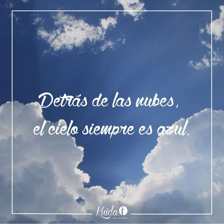 Aprende a ser paciente y ver el lado bueno de las cosas, todo pasa, porque detrás de las nubes, el cielo siempre es azul. www.kuida-t.es