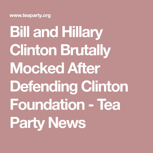 Bill and Hillary Clinton Brutally Mocked After Defending Clinton Foundation - Tea Party News