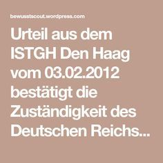 Urteil aus dem ISTGH Den Haag vom 03.02.2012 bestätigt die Zuständigkeit des Deutschen Reichs | DER Weg zum MenschSEIN in Freiheit und SELBSTbestimmung - Die Lösung ist da, nun muss der Weg nur noch gegangen werden. - Wer geht mit?
