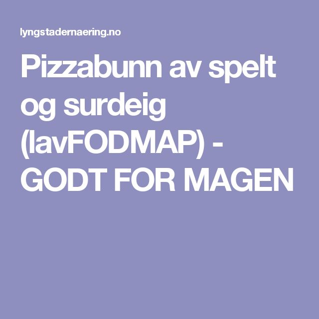 Pizzabunn av spelt og surdeig (lavFODMAP) - GODT FOR MAGEN