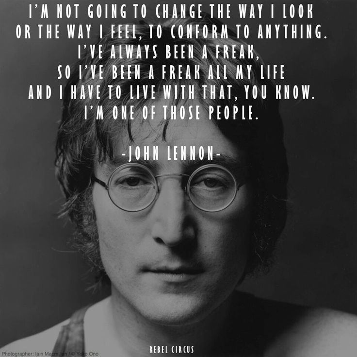 """John Lennon Quotes About Life And Happiness: """"I'm Not Going To Change The Was I Look Or The Way I Feel"""