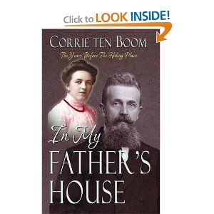 In My Father's House -- Corrie ten Boom    (One of my most favorite books.  The story of everyday life in the ten Boom house in the years when Corrie and her sister were growing up.  A shining example of a Godly father whose devotion to training his children prepared them to defy and face the Nazis.)