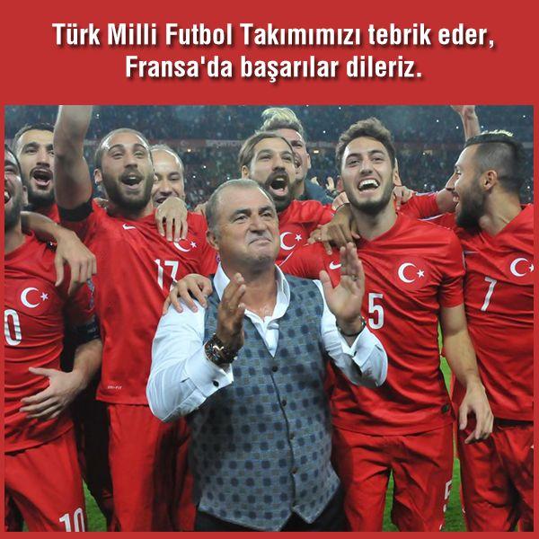 Türk Milli Futbol Takımımızı tebrik eder, Fransa'da başarılar dileriz.