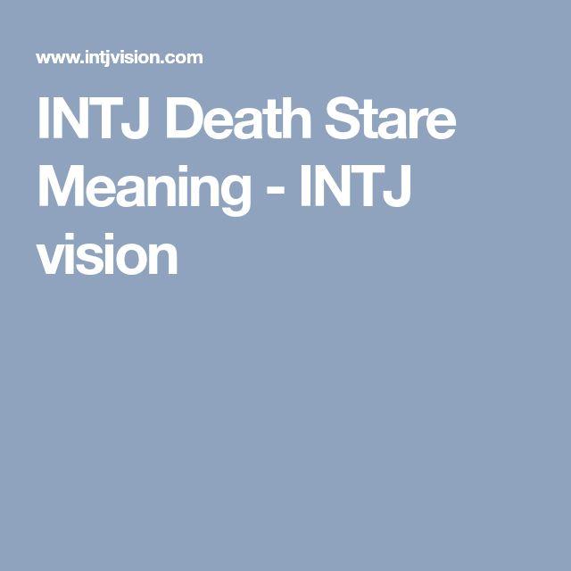 INTJ Death Stare Meaning - INTJ vision