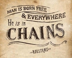 Man is born free but bound in chains