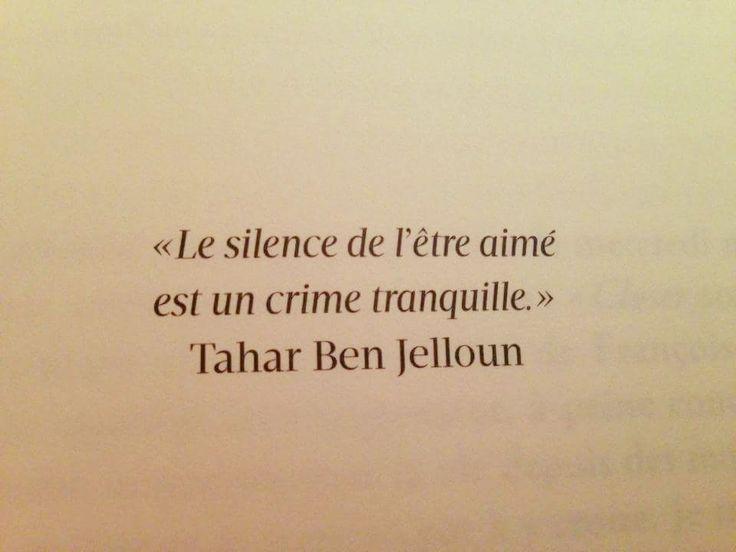 Tahar Ben Jelloun - Le silence de l'être aimé est un crime tranquille.
