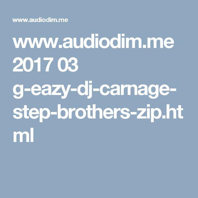 www.audiodim.me 2017 03 g-eazy-dj-carnage-step-brothers-zip.html