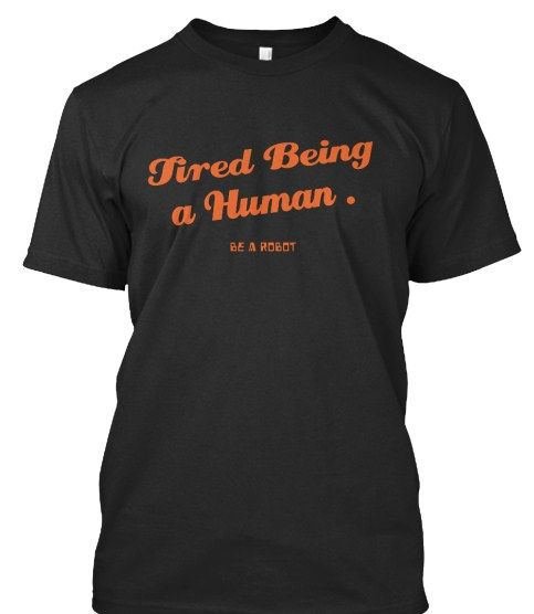 FAST GRAB in  https://teespring.com/tired-being-a-human