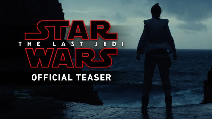 First 'Star Wars: The Last Jedi' Trailer Features the Return of Rey, Finn, Poe, Kylo, and Luke