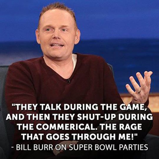 I freakin LOVE Bill Burr! You have no idea how much I love this man.
