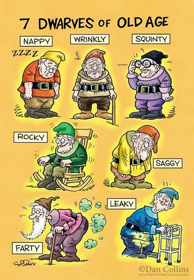 7 dwarfs of old age~@Melissa Buck just letting you know this is what happens to them later. Something Mr. W. Disney neglected to tell us!!! ROFLOL!