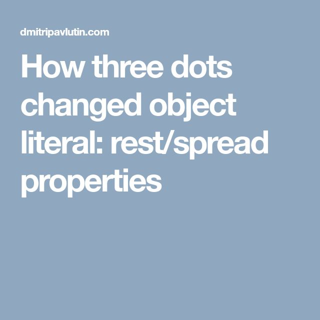 How three dots changed object literal: rest/spread properties
