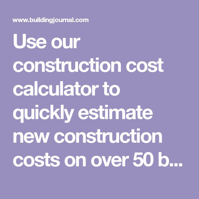 Use our construction cost calculator to quickly estimate new construction costs on over 50 building types.