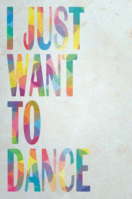 I Just Want to Dance - dance citation, quote, dancer, dancing, danser, danseur