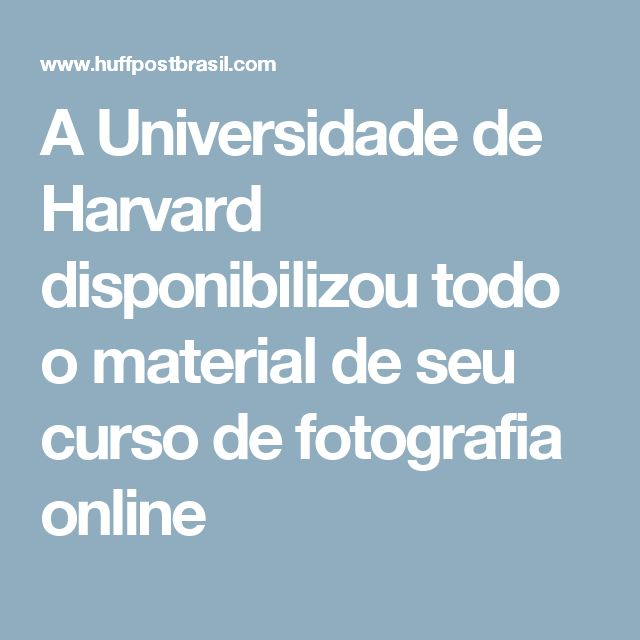 A Universidade de Harvard disponibilizou todo o material de seu curso de fotografia online