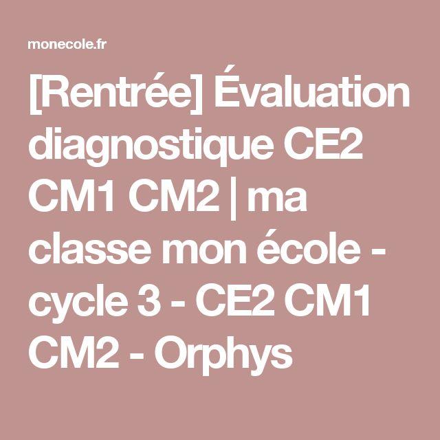 [Rentrée] Évaluation diagnostique CE2 CM1 CM2 | ma classe mon école - cycle 3 - CE2 CM1 CM2 - Orphys