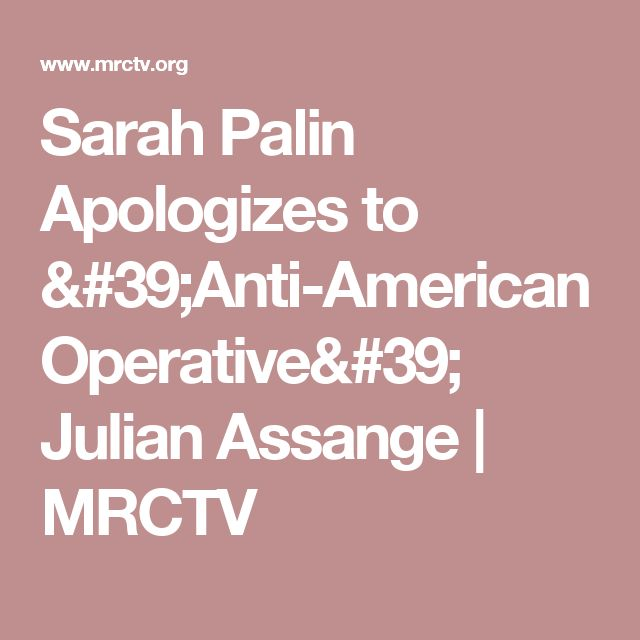 Sarah Palin Apologizes to 'Anti-American Operative' Julian Assange | MRCTV