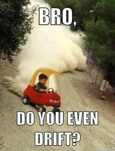 Bro, Do You Even Drift?