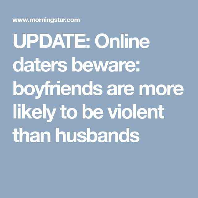 UPDATE: Online daters beware: boyfriends are more likely to be violent than husbands