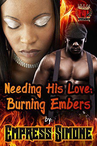 Needing His Love: Burning Embers by Empress Simone http://www.amazon.com/dp/B01BJ27IOS/ref=cm_sw_r_pi_dp_3bFhxb0P9G0EJ
