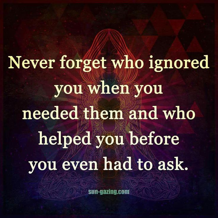 Never forget who ignored you when you needed them and who helped you before you even had to ask.