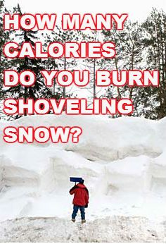 Shoveling snow is a great exercise and it is surprising how many calories are burned while doing it.