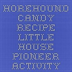 Horehound Candy Recipe - Little House Pioneer Activity