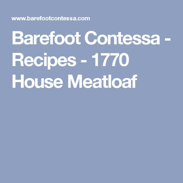 Barefoot Contessa - Recipes - 1770 House Meatloaf